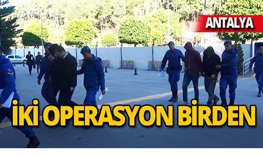 Antalya'da iki operasyon birden!