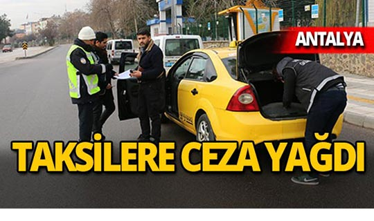 Antalya dahil 15 ilde taksilere ceza yağdı!