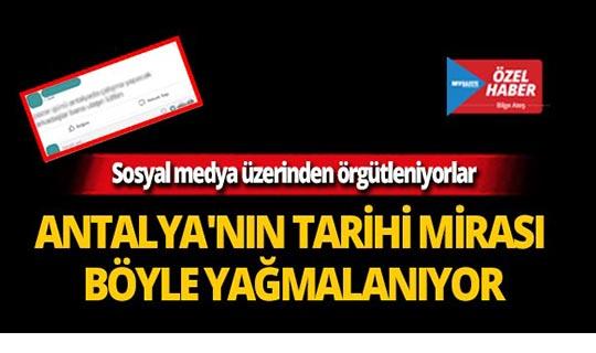 Antalya'nın tarihi mirasını böyle yağmalıyorlar!