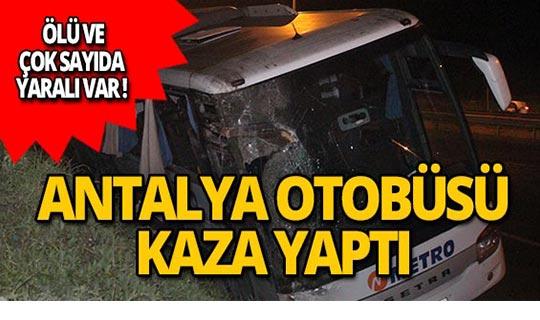 Antalya yolcu otobüsü kaza yaptı: Ölü ve çok sayıda yaralı var!