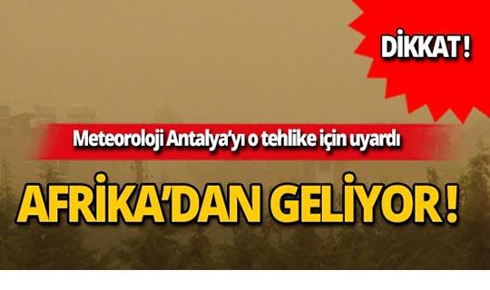Antalyalılar dikkat! Meteoroloji Afrika'dan gelecek tehlike için uyardı!