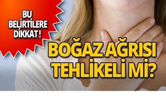 Boğaz ağrısı tehlikeli mi?