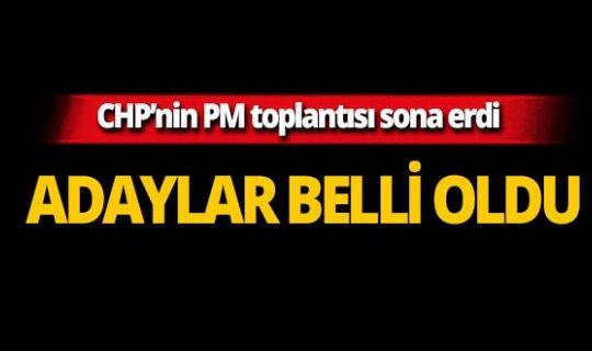 CHP'nin PM toplantısı sona erdi! Adaylar belli oldu!