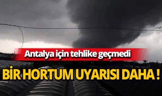 Dikkat! Antalya için yeni hortum uyarısı!
