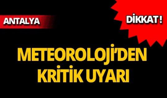 Dikkat! Meteoroloji'den Antalya'ya kritik uyarı!