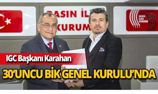 IGC Başkanı Karahan 30'uncu BİK Genel Kurulu'na seçildi