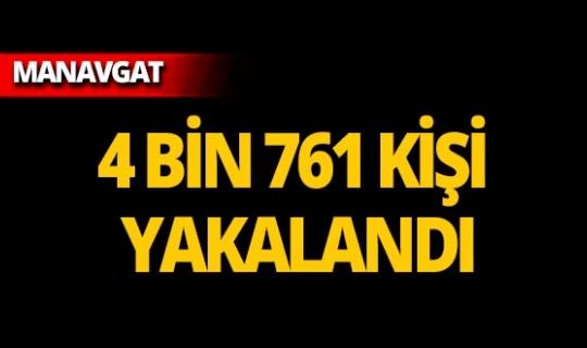 Manavgat'ta çeşitli suçlardan aranan 4 bin 761 kişi yakalandı!