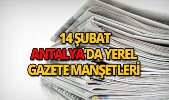 14 Şubat 2019 Antalya'nın yerel gazete manşetleri