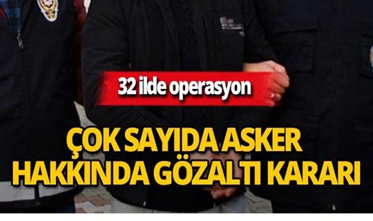 32 ilde FETÖ operasyonu: Çok sayıda gözaltı kararı!