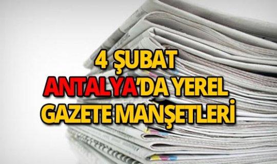 4 Şubat 2019 Antalya'nın yerel gazete manşetleri