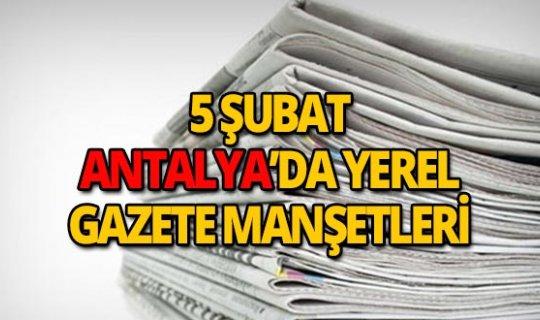 5 Şubat 2019 Antalya'nın yerel gazete manşetleri