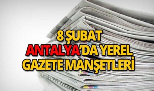 8 Şubat 2019 Antalya'nın yerel gazete manşetleri