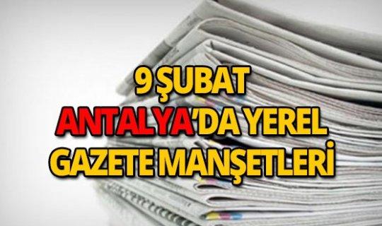 9 Şubat 2019 Antalya'nın yerel gazete manşetleri