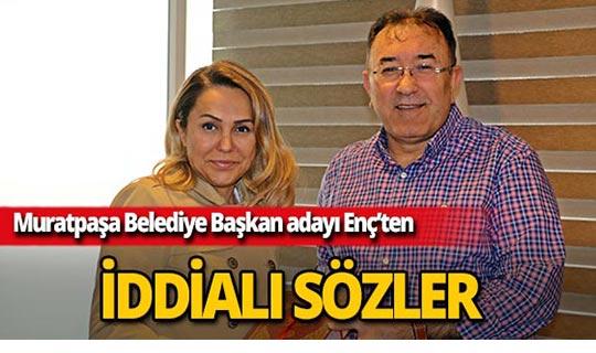AK Parti Antalya Muratpaşa Belediye Başkan Adayı Enç iddialı konuştu!
