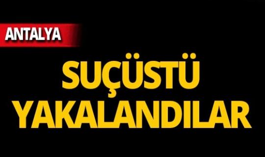 Antalya'da 3 kişiye suçüstü!