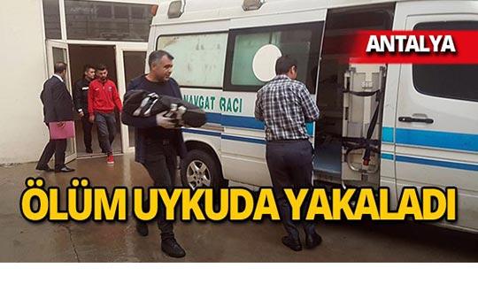 Antalya'da 6 aylık bebeğin ani ölümü!