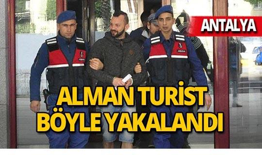 Antalya'da Alman turist kıskıvrak yakalandı!