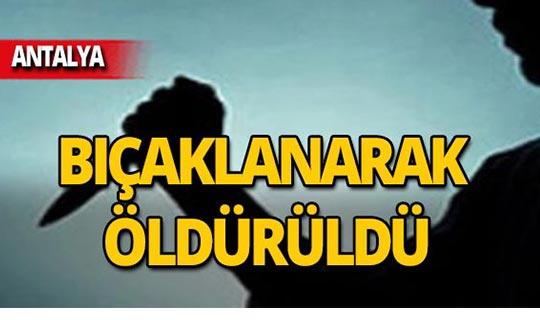 Antalya'da bıçaklanarak öldürüldü!
