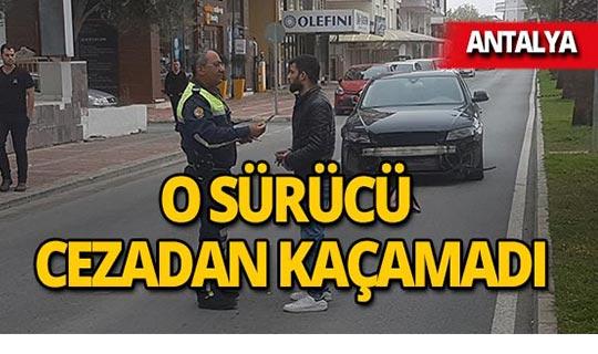Antalya'da kaçan sürücüye ceza yağdı!