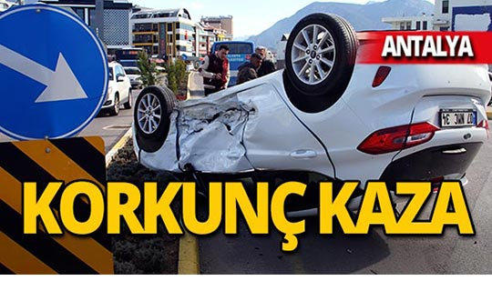 Antalya'da otomobil takla atarak ters döndü!