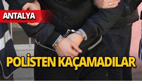 Antalya'da aranan 6 kişi kıskıvrak yakalandı!