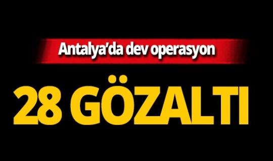 Antalya'da dev operasyon: 28 gözaltı!