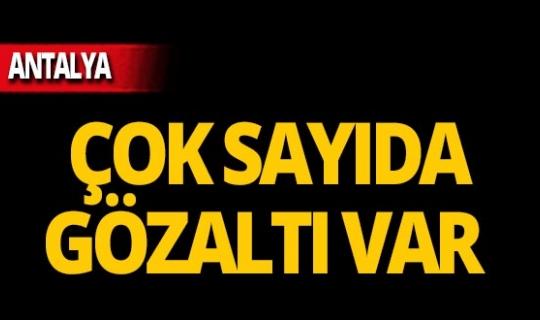 Antalya'da o örgüt çökertildi!