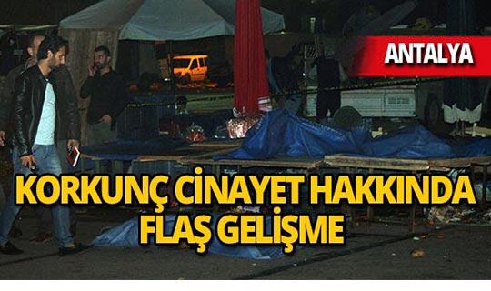 Antalya'daki pazar cinayetinde flaş gelişme!
