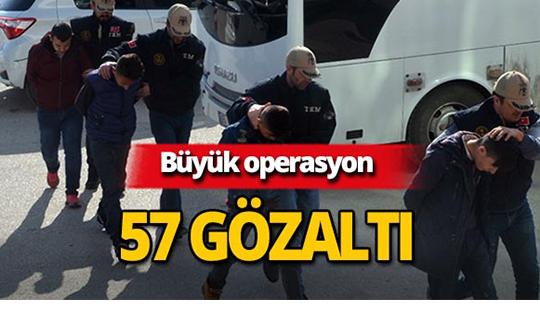 Büyük operasyon: 57 kişi gözaltına alındı!