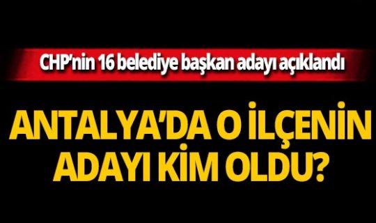 CHP Antalya'da o ilçenin belediye başkan adayı kim oldu?