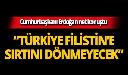 Cumhurbaşkanı Erdoğan: Türkiye, Filistin'e sırtını dönmeyecek!