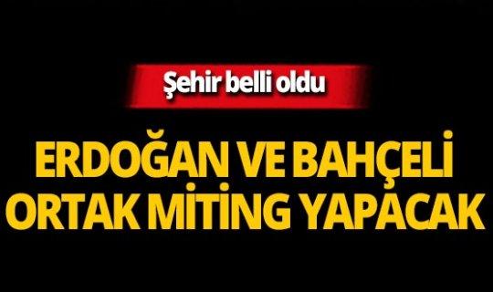 Cumhurbaşkanı Erdoğan ve Bahçeli ortak miting yapacak!