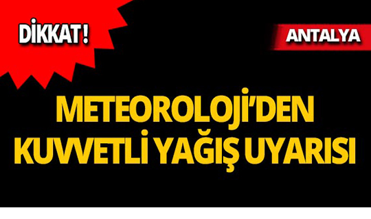 Dikkat! Antalya'ya kuvvetli yağış uyarısı!