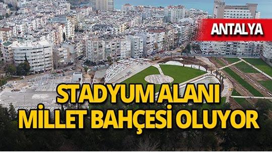 Antalya'da yıkılan stadyum alanı Millet Bahçesi oluyor