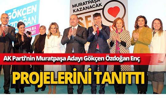 Muratpaşa Adayı Gökçen Özdoğan Enç, projelerini tanıttı