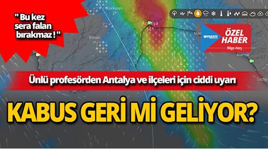 Ünlü profesör Antalya için uyardı! Kabus geri mi geliyor?