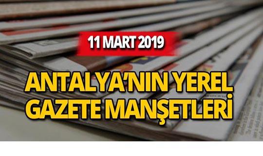 11 Mart 2019 Antalya'nın yerel gazete manşetleri