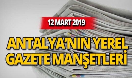 12 Mart 2019 Antalya'nın yerel gazete manşetleri
