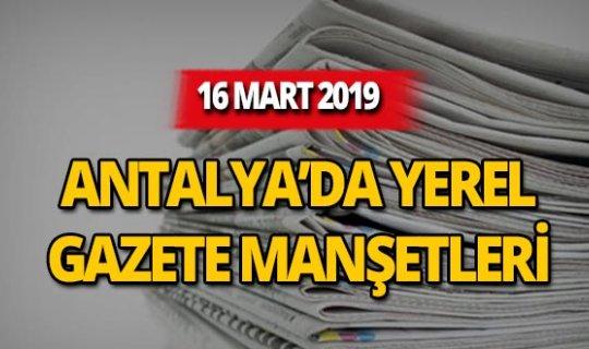 16 Mart 2019 Antalya'nın yerel gazete manşetleri
