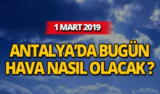 1 Mart 2019 Antalya hava durumu