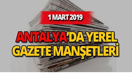 1 Mart 2019 Antalya'nın yerel gazete manşetleri