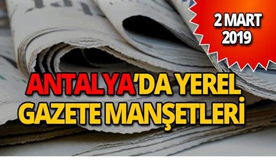 2 Mart 2019 Antalya'nın yerel gazete manşetleri