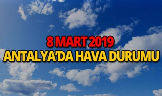 8 Mart 2019 Antalya hava durumu