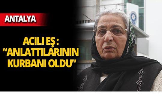 Antalya'da cinayete kurban giden adamın eşi anlattı!