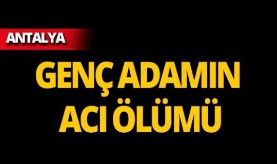 Antalya'da elektrik kaçağı yüzünden canından oldu!