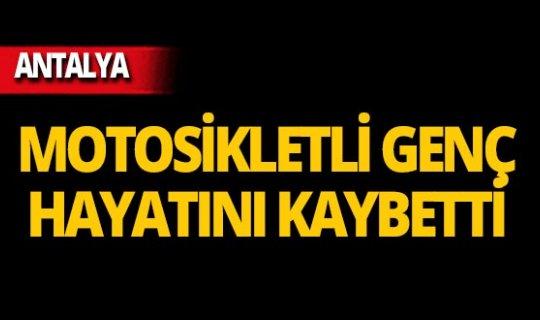 Antalya'da motosiklet kazası can aldı!