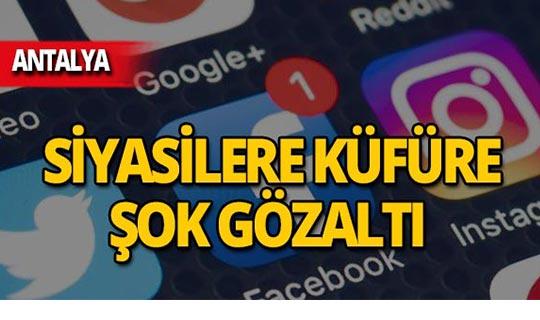 Antalya'da siyasi partiye küfüre gözaltı!