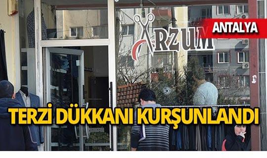 Antalya'da terzi dükkanı kurşunlandı!