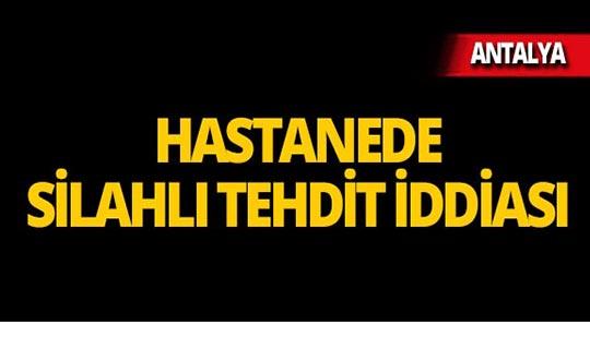 Antalya'da doktora silahlı tehdit iddiası!