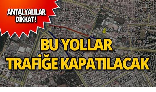 Antalyalılar dikkat! Bu yollar yarın trafiğe kapatılacak